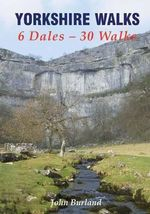 Yorkshire Walks 6 Dales - 30 Walks - John Burland