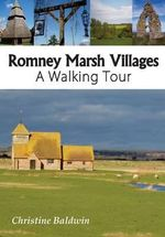 Romney Marsh Villages : A Walking Tour - Christine Baldwin