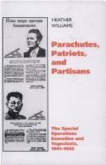 Parachutes, Patriots, Partisans : The Special Operations Executive and Yugoslavia, 1941-1945 - Heather Williams