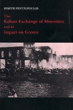 The Balkan Exchange of Minorities and Its Impact on Greece - Dimitri Pentzopoulos