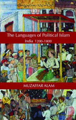 Islam and the Language of Politics in India, 1200-1800 : Ecumenical Prospects for the Third Millennium - Muzaffar Alam