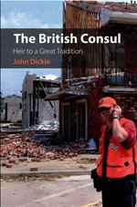 The British Consul : Heir to a Great Tradition - John Dickie