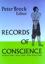 Records of Conscience : Three Autobiographical Narratives by Conscientious Objectors, 1665-1865 - Peter Brock