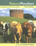 Pastoral Peculiars : Curiosities in the Countryside - Peter Ashley