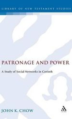 Patronage and Power : Studies on Social Networks in Corinth - John Kin-Man Chow