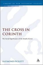 The Cross in Corinth : Social Significance of the Death of Jesus - Raymond Pickett