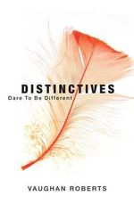 Distinctives : Daring to Be Different in an Indifferent World - Vaughan Roberts