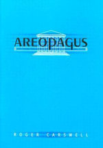 Areopagus : Grappling with Issues of Reality, Choice and Faith - Roger Carswell