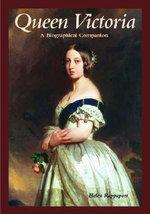Queen Victoria : A Biographical Companion :  A Biographical Companion - Helen Rappaport