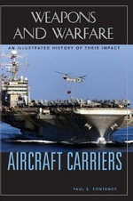 Aircraft Carriers : An Illustrated History of Their Impact - Paul E. Fontenoy