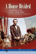 A House Divided During the Civil War Era : Turning Points - Actual and Alternate Histories
