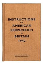 Instructions for American Servicemen in Britain, 1942 : Reproduced from the Original Typescript, War Department, Washington, DC
