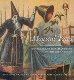 Magical Tales : Myth, Legend and Enchantment in Children's Books