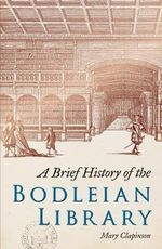 A Brief History of the Bodleian Library - Mary Clapinson