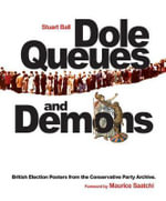 Dole Queues and Demons : British Election Posters from the Conservative Party Archive - Stuart Ball