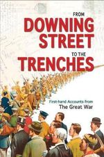 From Downing Street to the Trenches : First-Hand Accounts from the Great War, 1914-1916 - Mike Webb
