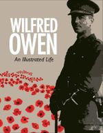 Wilfred Owen : An Illustrated Life - Jane Potter