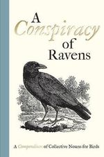 A Conspiracy of Ravens : A Compendium of Collective Nouns for Birds