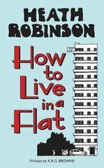 Heath Robinson : How to Live in a Flat - W. Heath Robinson
