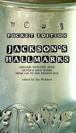 Jackson's Hallmarks : English, Scottish, Irish Silver and Gold Marks from 1300 to the Present Day