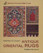 Starting to Collect Antique Oriental Rugs - Murray Eiland