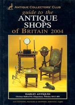 Guide to the Antique Shops of Britain 2004