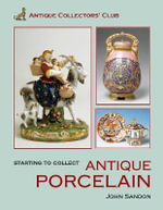 Starting to Collect Antique Porcelain : SHIRE - John Sandon