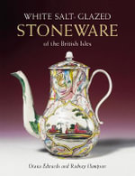 White Salt-Glazed Stoneware of the British Isles - Diana Edwards