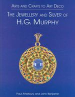 The Jewellery and Silver of H.G. Murphy : Arts and Crafts to Art Deco - Paul Atterbury
