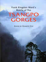 Frank Kingdon Ward's Riddle of the Tsangpo Gorges : Retracing the Epic Journey to 1924-25 in South-East Tibet - Kenneth Cox