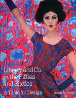 Liberty & Co. in the Fifties and Sixties : A Taste for Design - Anna Buruma
