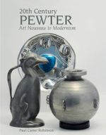20th Century Pewter : Art Nouveau to Modernism - Paul Carter Robinson