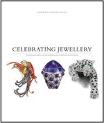 Celebrating Jewellery : Exceptional Jewels  of the Nineteenth and Twentieth Centuries - David Bennett