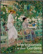 Impressionists in Their Gardens - Caroline Holmes