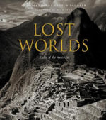 Lost Worlds : Ruins of the Americas - Arthur Drooker