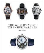 The World's Most Expensive Watches - Ariel Adams