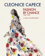 Fashion by Chance : A Visual Autobiography 1960-1974 - Cleonice Capece
