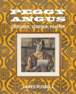 Peggy Angus : Designer, Teacher, Painter - James Russell