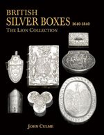 British Silver Boxes 1640-1840 : The Lion Collection - John Culme