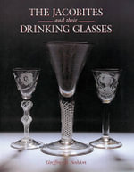 The Jacobites and Their Drinking Glasses - Geoffrey B. Seddon