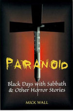 Paranoid : Black Days with Sabbath and Other Rock Icons - Mick Wall