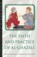 The Faith and Practice of Al-Ghazali : Al-Munqidh Min ad-Dalal - W. Montgomery Watt
