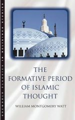 The Formative Period of Islamic Thought - W. Montgomery Watt