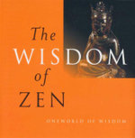 The Wisdom of Zen : One World of Wisdom