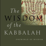 The Wisdom of the Kabbalah : Little Big Book Ser.