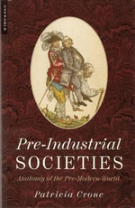 Pre-Industrial Societies : Anatomy of the Pre-Modern World - Patricia Crone