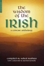 The Wisdom of the Irish : A Concise Anthology