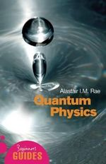Quantum Physics : A Beginner's Guide - Alistair I. M. Rae