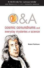 Q & A : Cosmic Conundrums and Everyday Mysteries of Science - Robert Matthews
