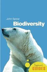 Biodiversity : A Beginner's Guide - John I. Spicer